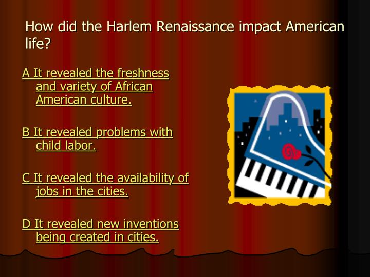 How did the Harlem Renaissance impact American life?