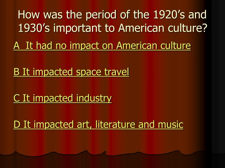 How was the period of the 1920's and 1930's important to American culture?