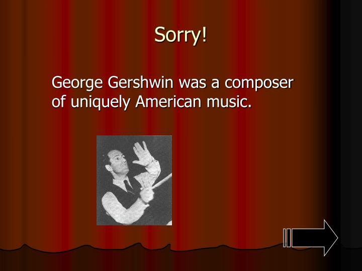 George Gershwin was a composer of uniquely American music.