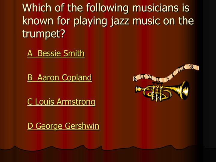 Which of the following musicians is known for playing jazz music on the trumpet