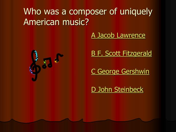Who was a composer of uniquely American music?