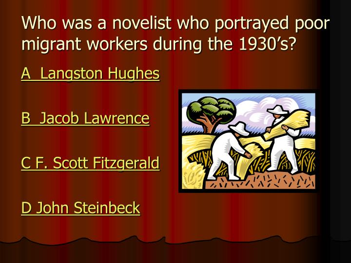 Who was a novelist who portrayed poor migrant workers during the 1930's?