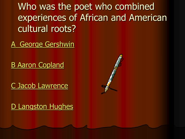 Who was the poet who combined experiences of African and American cultural roots?