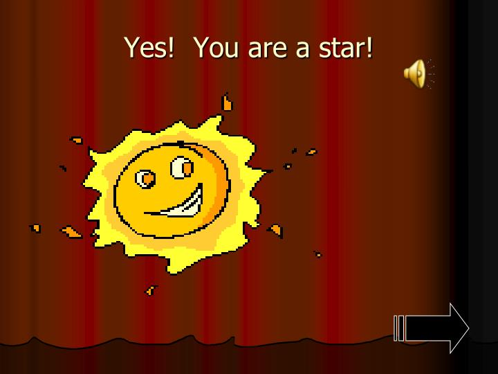 Yes!  You are a star!