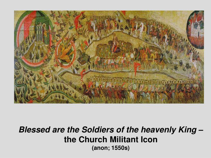 Blessed are the Soldiers of the heavenly King –