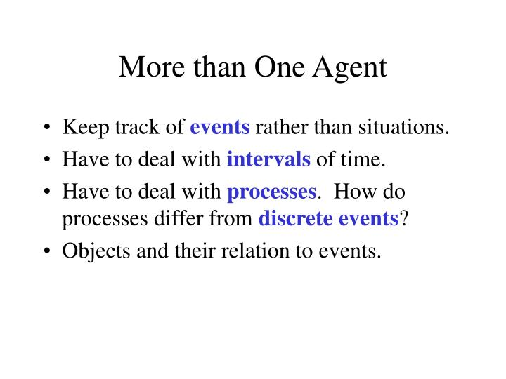 More than One Agent