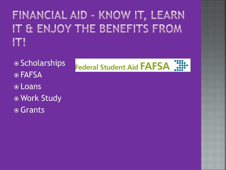 Financial Aid – know it, learn it & enjoy the benefits from it!