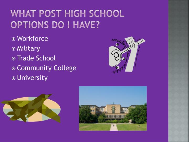 What Post High School Options do I have?