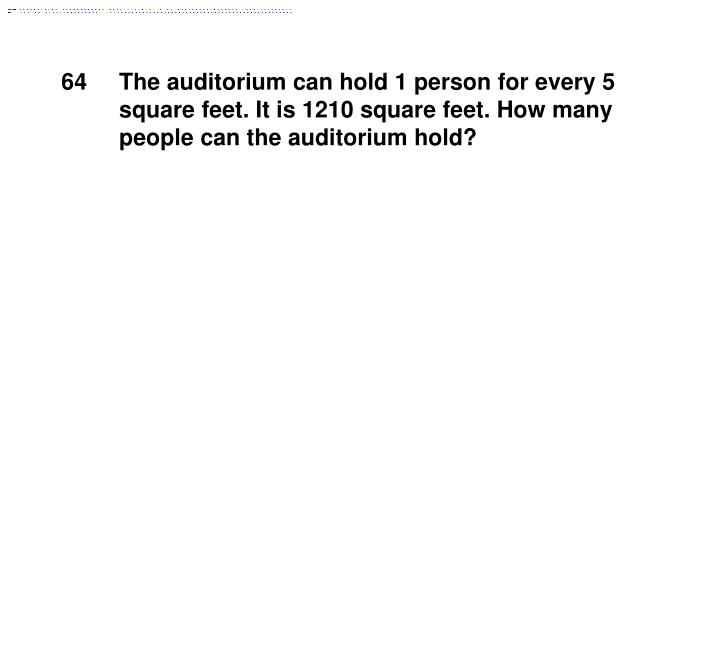 The auditorium can hold 1 person for every 5 square feet. It is 1210 square feet. How many people can the auditorium hold?