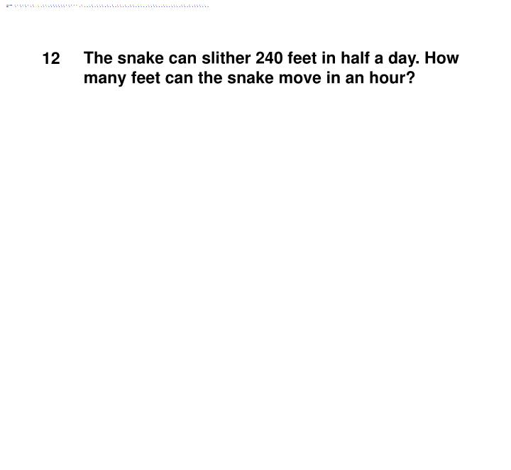 The snake can slither 240 feet in half a day. How many feet can the snake move in an hour?