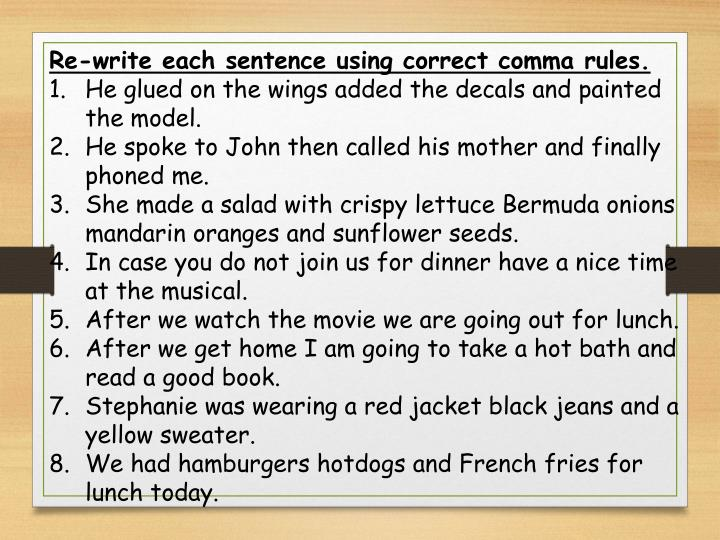 Re-write each sentence using correct comma rules.