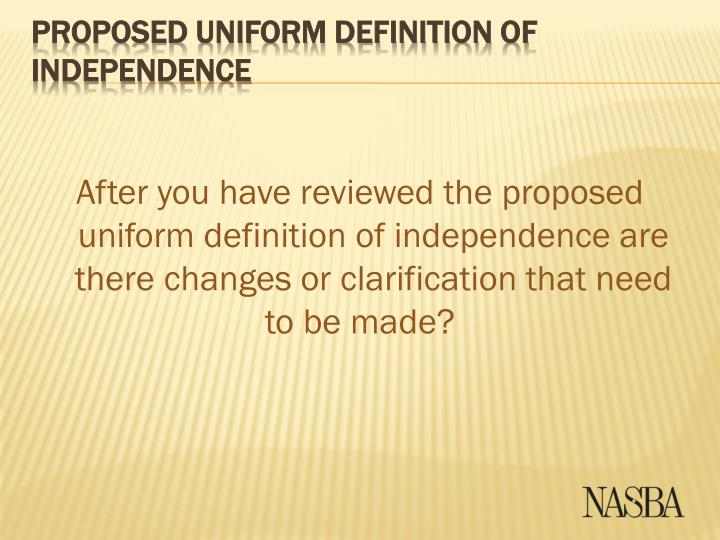 After you have reviewed the proposed uniform definition of independence are there changes or clarification that need