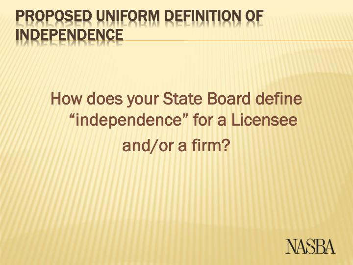 "How does your State Board define ""independence"" for a Licensee"