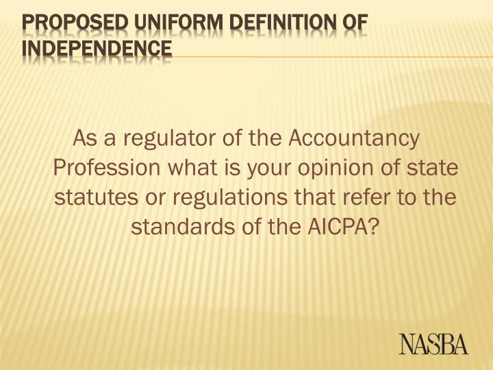 As a regulator of the Accountancy Profession what is your opinion of state statutes or regulations that refer to the standards of the AICPA?