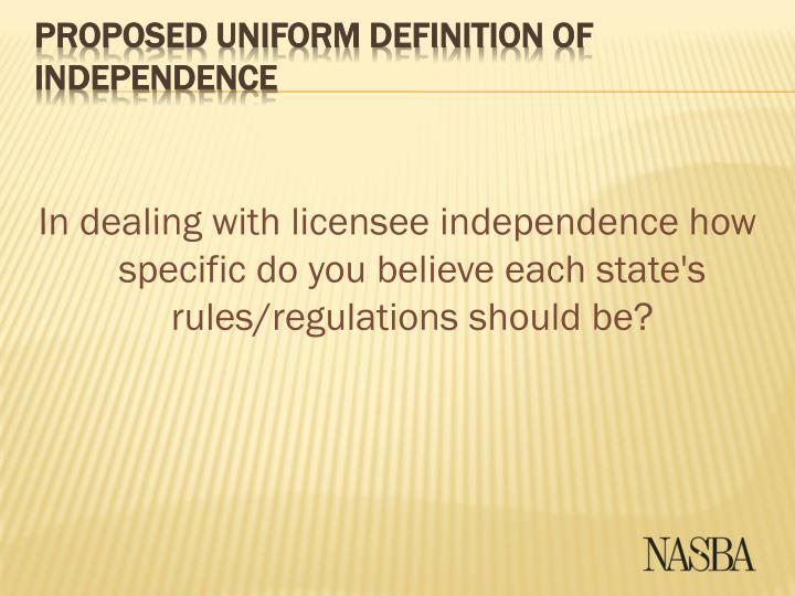 In dealing with licensee independence how specific do you believe each state's rules/regulations should be?