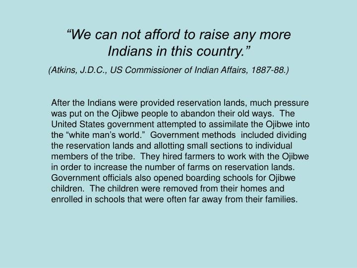 """We can not afford to raise any more Indians in this country."""