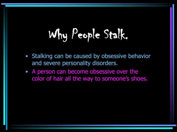 Why People Stalk.
