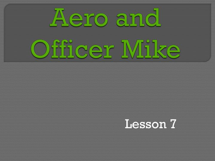 Aero and officer mike