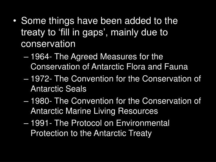 Some things have been added to the treaty to 'fill in gaps', mainly due to conservation