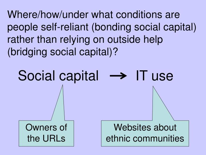 Where/how/under what conditions are people self-reliant (bonding social capital) rather than relying on outside help
