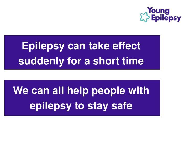 Epilepsy can take effect