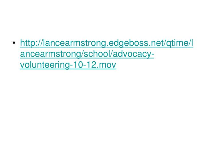 http://lancearmstrong.edgeboss.net/qtime/lancearmstrong/school/advocacy-volunteering-10-12.mov