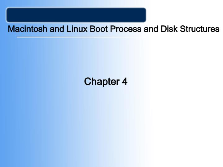 Macintosh and Linux Boot Process and Disk Structures