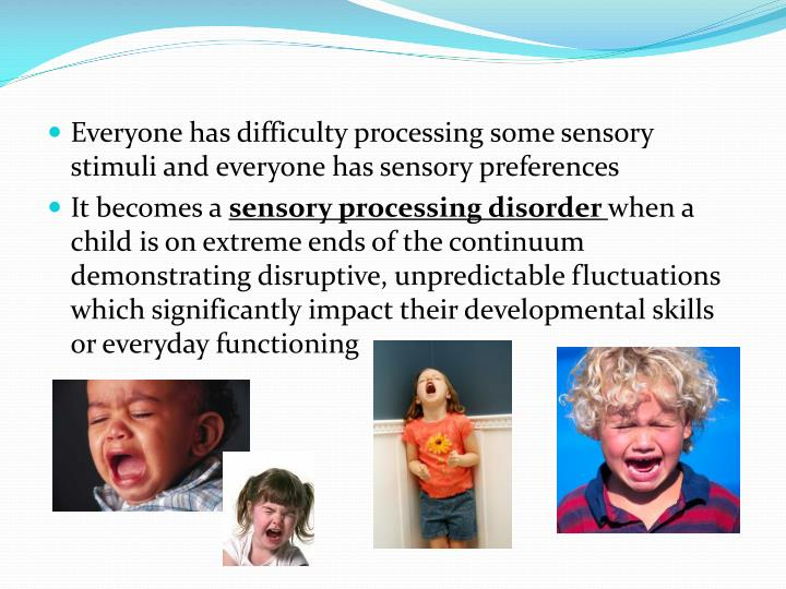 Everyone has difficulty processing some sensory stimuli and everyone has sensory preferences