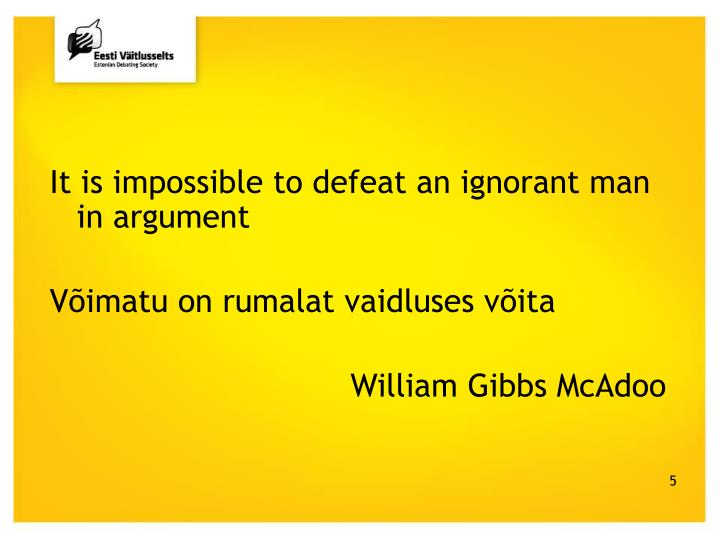 It is impossible to defeat an ignorant man in argument