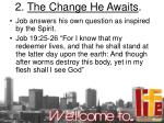 2 the change he awaits