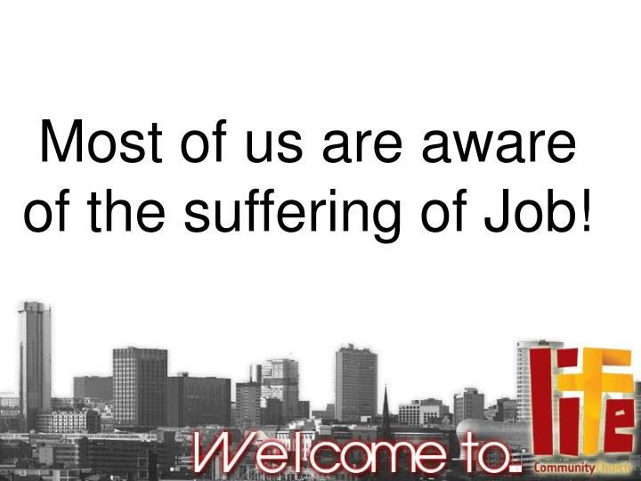 Most of us are aware of the suffering of Job!