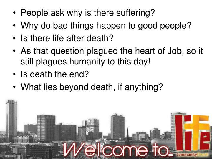 People ask why is there suffering?