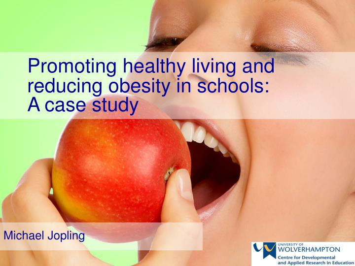 Promoting healthy living and reducing obesity in schools a case study