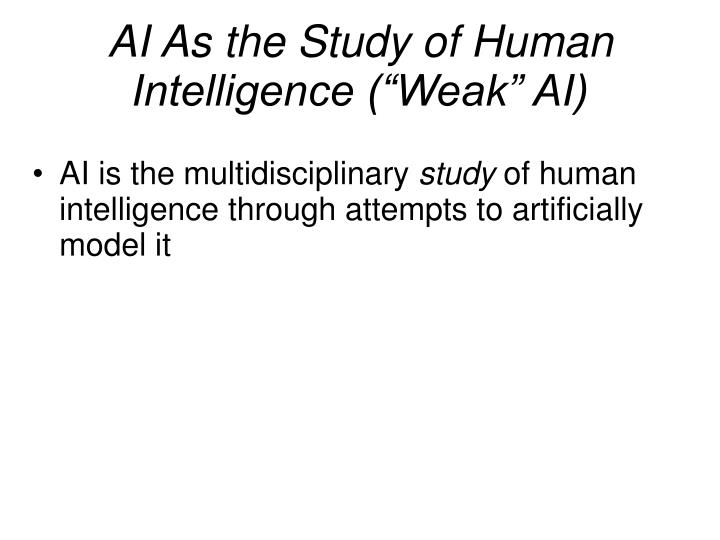 "AI As the Study of Human Intelligence (""Weak"" AI)"