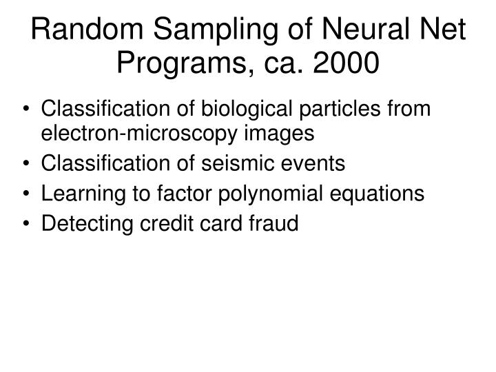 Random Sampling of Neural Net Programs, ca. 2000