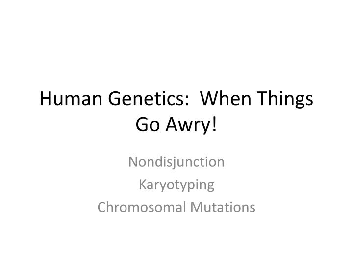 Human genetics when things go awry