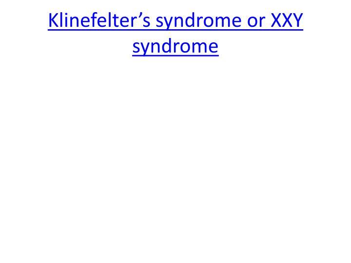 Klinefelter's syndrome or XXY syndrome