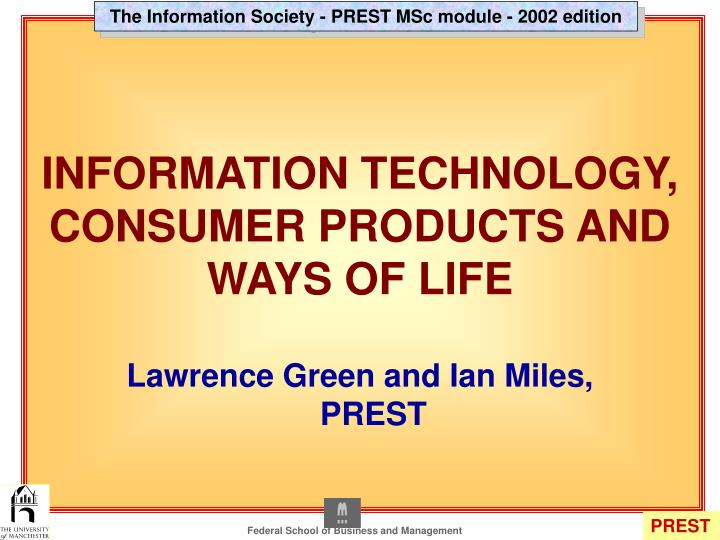 Information technology consumer products and ways of life