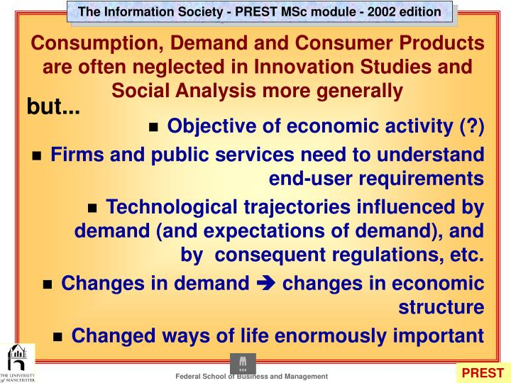 Consumption, Demand and Consumer Products are often neglected in Innovation Studies and Social Analysis more generally