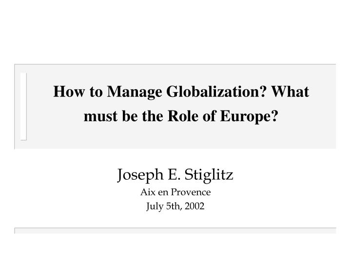 How to Manage Globalization? What must be the Role of Europe?