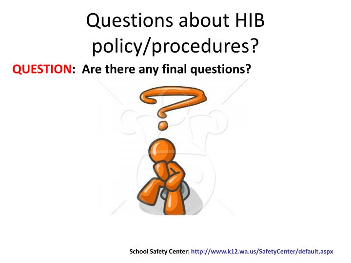 Questions about HIB policy/procedures?
