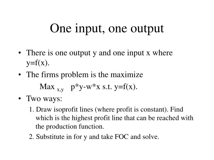 One input, one output