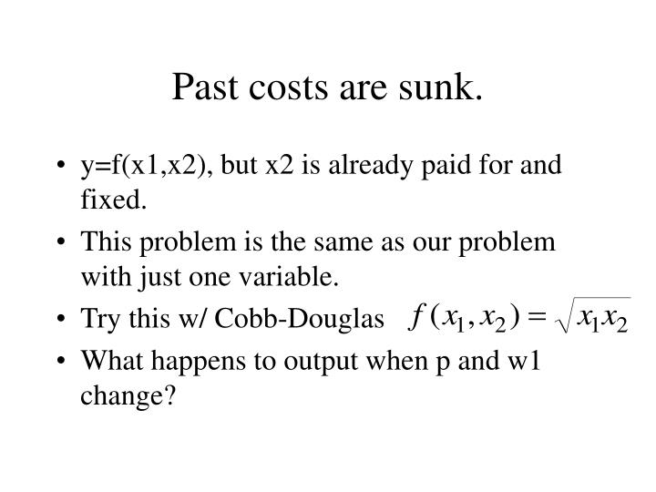 Past costs are sunk.