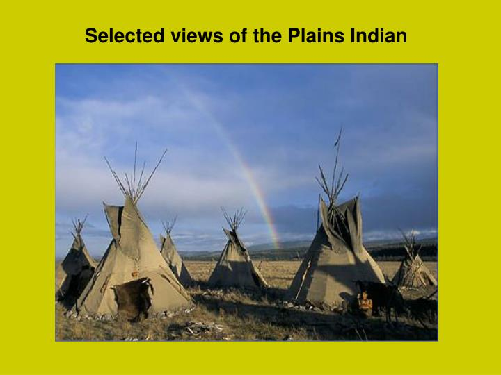 a brief look into the life of the plain indians And you know, if you look at the comanches and you look back in history at  all  of the plains indians, once they got the horse from the spanish, buffalo  there  had been brief spasms of official vengeance and retribution.