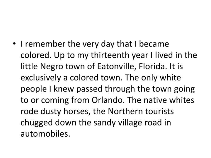 I remember the very day that I became colored. Up to my thirteenth year I lived in the little Negro ...