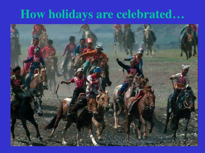 How holidays are celebrated…