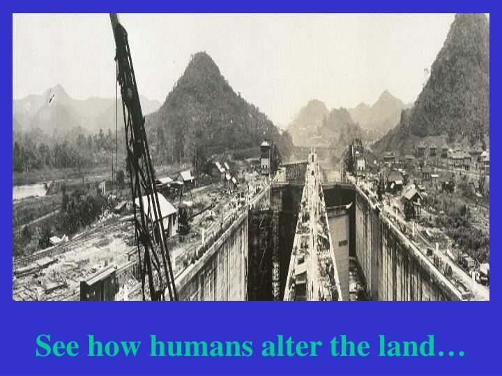 See how humans alter the land…