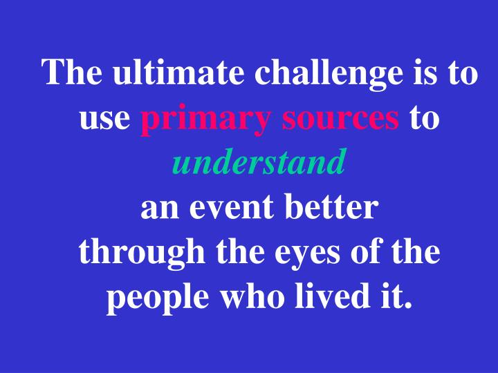 The ultimate challenge is to use