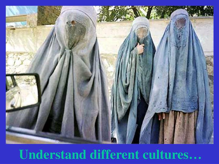 Understand different cultures…