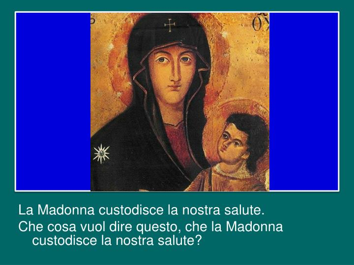 La Madonna custodisce la nostra salute.